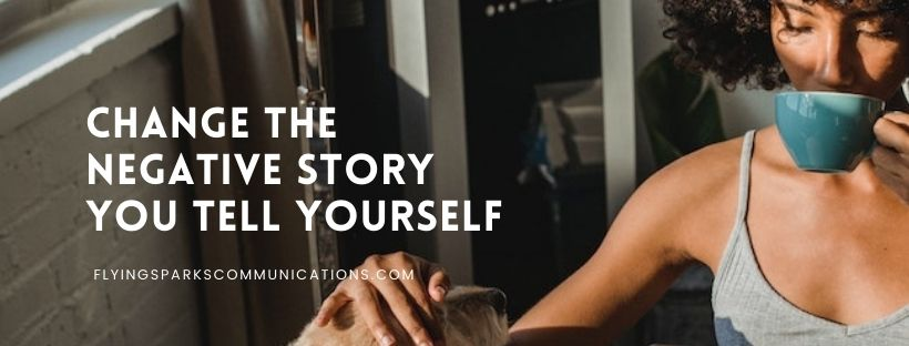Change the Negative Story You Tell Yourself